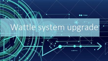 Wattle System Upgrade