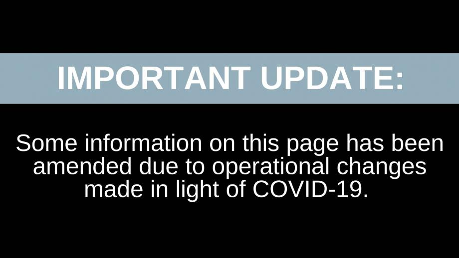 Important Update: Some information on this page has been amended due to operational changes made in light of COVID-19.