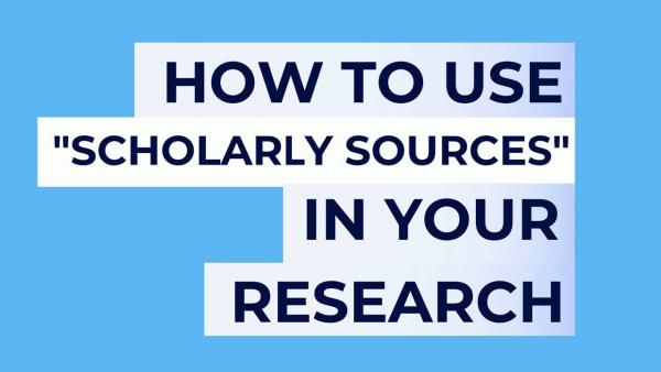 How to use Scholarly Sources in your research